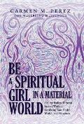 Be a Spiritual Girl in a Material World: Achieve Radical Personal Success Without Sacrificing Your Health, Wealth, and Happiness