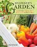 Beginners Garden A Practical Guide to Growing Vegetables & Fruit without Getting Your Hands Too Dirty