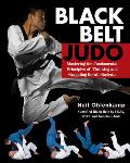 Black Belt Judo: Mastering the Fundamental Principles of Throwing and Grappling for All Students
