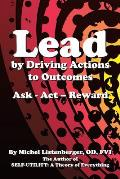 Lead by Driving Actions to Outcomes: Ask - ACT - Reward