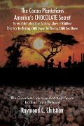 The Cocoa Plantations America's Chocolate Secret Forced Child Labor, Rape, Sodomy, Abuse of Children, Child Sex Trafficking, Child Organ Trafficking,