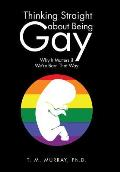 Thinking Straight about Being Gay: Why It Matters If We're Born That Way