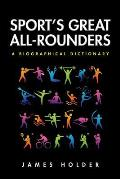 Sport's Great All-Rounders: A Biographical Dictionary