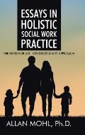 Essays in Holistic Social Work Practice: The Need for an Interdisciplinary Approach
