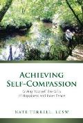 Achieving Self Compassion Giving Yourself The Gifts Of Happiness & Inner Peace