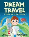 Dream Travel: A Story for Intuitive Kids