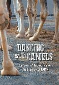 Dancing with Camels: Lessons of Endurance on the Journey of Faith
