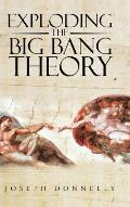 Exploding the Big Bang Theory