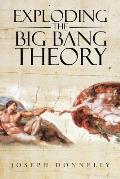 Exploding the Big Bang Theory