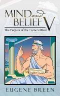 Mind and Belief V: The Purpose of the Human Mind.