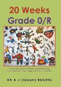 20 Weeks Grade 0/R: A Collection of Creative Activities, Developmental Play, Music, Movement Rhymes, Songs, and Stories for Grade 0/R