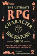 Ultimate RPG Character Backstory Guide Prompts & Activities to Create the Most Interesting Story for Your Character