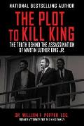 Plot to Kill King the Truth Behind the Assassination of Martin Luther King Jr