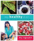 My Healthy Dish More Than 60 Fresh & Easy Recipes for the Whole Family