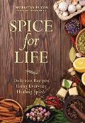 Spice for Life Delicious & Energizing Recipes That Add Flavor to Your Meals & Improve Your Well Being