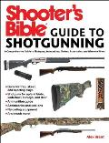 Shooters Bible Guide to Shotgunning A Comprehensive Guide to Shotguns Ammunition Chokes Accessories & Where to Shoot