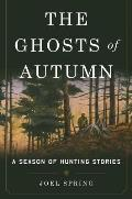 Ghosts of Autumn A Season of Hunting Stories