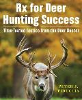 Deer Doctors RX to Whitetail Hunting Success Tips & Tactics for Taking Our Wiliest & More Popular Game Animal