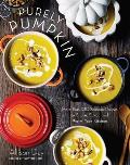 Purely Pumpkin More Than 80 Seasonal Recipes to Share Savor & Warm Your Kitchen