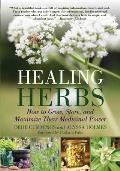 Healing Herbs How to Grow Them Store Them & Maximize Their Medicinal Power