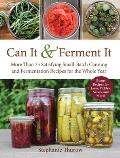 Can It & Ferment It 75 Satisfying Small Batch Canning & Fermentation Recipes for the Whole Year