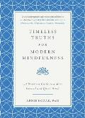 Timeless Truths for Modern Mindfulness A Practical Guide to a More Focused & Quiet Mind