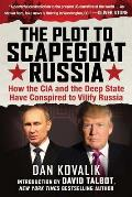 Plot to Scapegoat Russia How the CIA & the Deep State Have Conspired to Vilify Putin