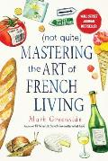Not Quite Mastering the Art of French Living