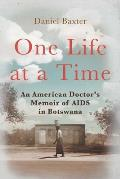One Life at a Time An American Doctors Memoir of AIDS in Botswana