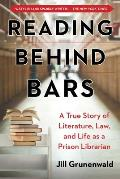 Reading Behind Bars A True Story of Literature Law & Life as a Prison Librarian