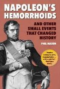 Napoleons Hemorrhoids & Other Small Events That Changed History