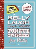 Belly Laugh Totally Terrific Tongue Twisters for Kids: 350 Terribly Tangled Tongue Twisters!