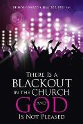 There Is a Blackout in the Church and God Is Not Pleased
