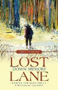 Lost Down Memory Lane - Caring for Alzheimer's: A Personal Journey