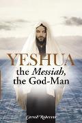 Yeshua, the Messiah, the God-Man