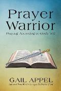 Prayer Warrior: Praying According to God's Will
