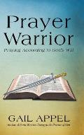Prayer Warrior: Praying According to God's Will