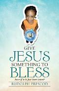 Give Jesus Something to Bless: Even If It Is Just Your Lunch!