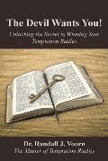 The Devil Wants You!: Unlocking the Secret to Winning Your Temptation Battles
