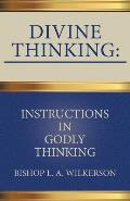 Divine Thinking: Instructions in Godly Thinking