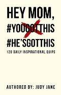 Hey Mom, #yougotthis #he'sgotthis: 120 Daily Inspirational Quips