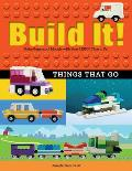 Build It! Things That Go: Make Supercool Models with Your Favorite Lego(r) Parts