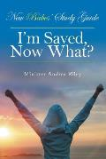 New Babes' Study Guide: I'm Saved, Now What?