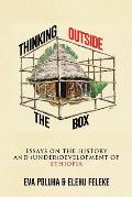 Thinking Outside the Box: Essays on the History and (Under)Development of Ethiopia.