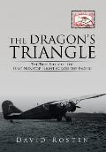 The Dragon's Triangle: The True Story of the First Nonstop Flight Across the Pacific