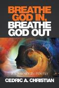 Breathe God In, Breathe God Out: A Journey in Poetry
