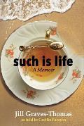 Such Is Life: A Memoir by Jill Graves-Thomas