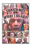 That's Not What I Heard!: A Collection of Stories and Plays