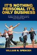 It's Nothing Personal It's Only Business: An Academic Research and Study Exploring the Calamitous and Far-Reaching Degeneration of American Business T