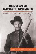 Undefeated Michael Brunner: And the Men That Fought in the Civil War